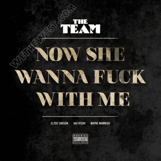 #NewMusic #TheTeam @ClydeCarson @KazKyzah @MayneMannish - Now She Wanna F*ck Wit Me