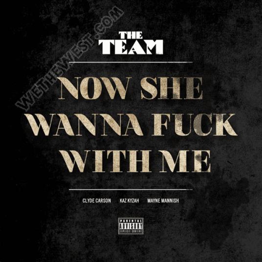 #NewMusic #TheTeam @ClydeCarson @KazKyzah @MayneMannish - Now She Wanna F*ck Wit Me
