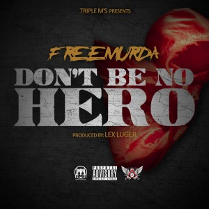 """Dont Be No Hero"" by Freemurda out now everywhere!"