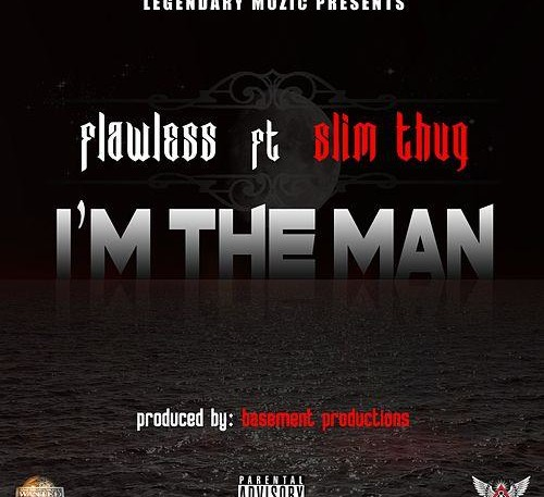 IM THE MAN by Flawless featuring Slim Thug out Now!