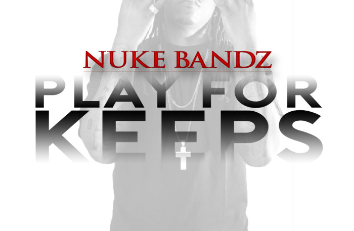 NUKE BANDZ PLAY FOR KEEPS