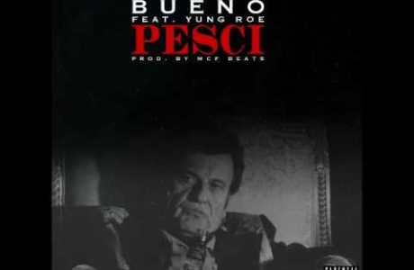 #NewMusic @TheRealBueno – Pesci (Feat Yung Roe)